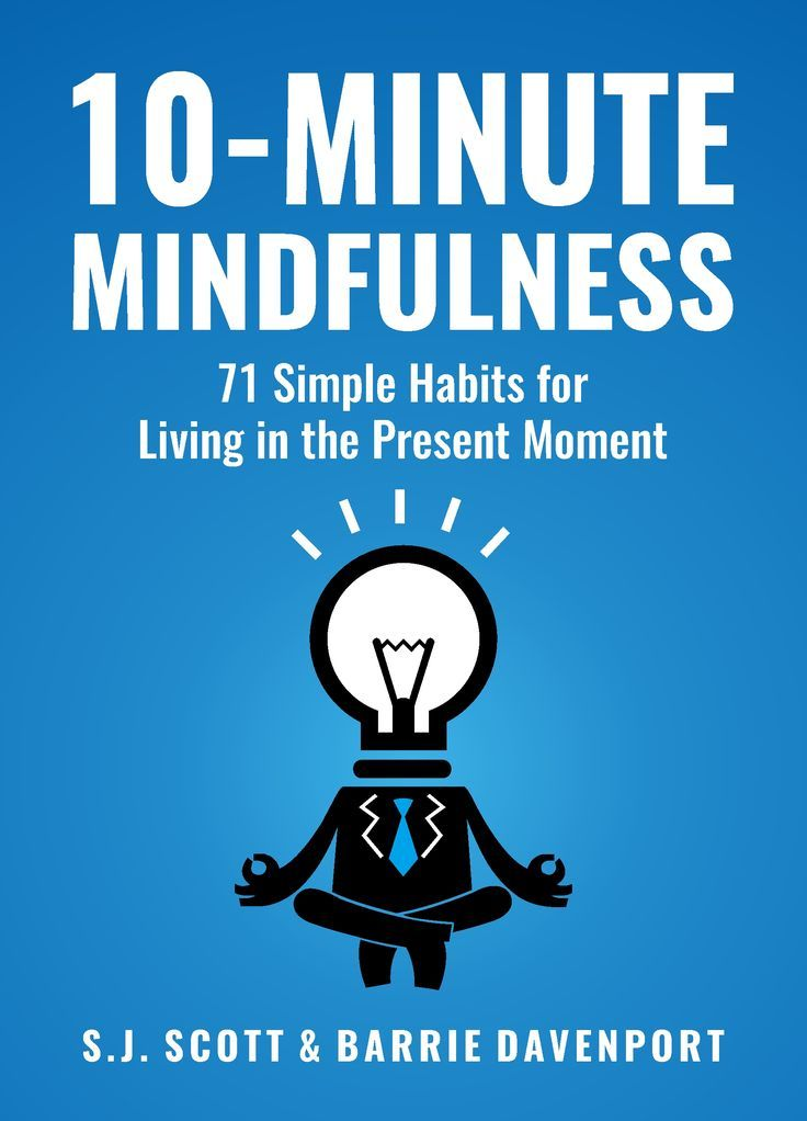 10-Minute Mindfulness: 71 simple habits for living in the present    Do you ofte...