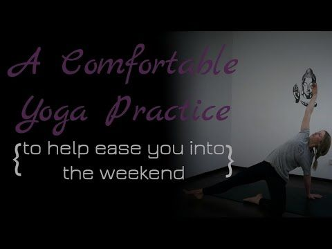 A Comfortable Yoga Practice ✨to help you ease into the weekend✨ - YouTube