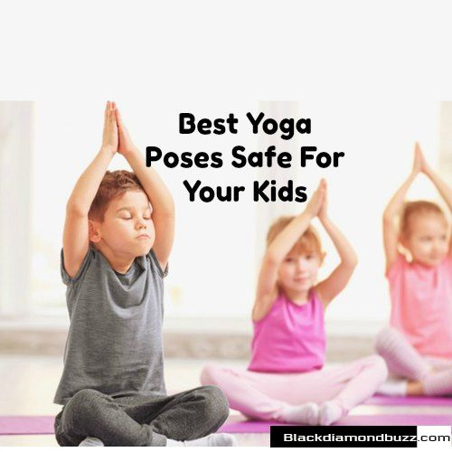 Yoga Poses For Kids –  5 Easy Best Yoga Poses Safe For Your Kids