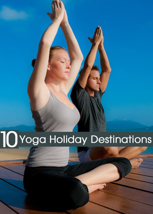 10 Amazing Yoga Holiday Destinations For You
