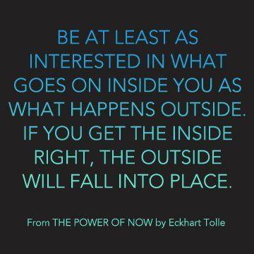 Be at least as interested in what goes on inside you as what happens outside. If...
