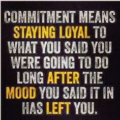 Commitment means...