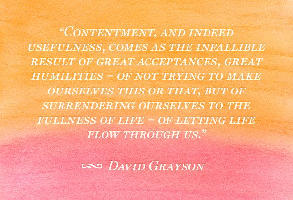 Contentment, and indeed usefulness, comes as the infallible result of great acce...