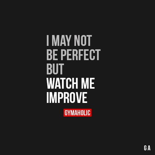 I May Not Be Perfect, But Watch Me Improve I'm on my way to become great. I&...