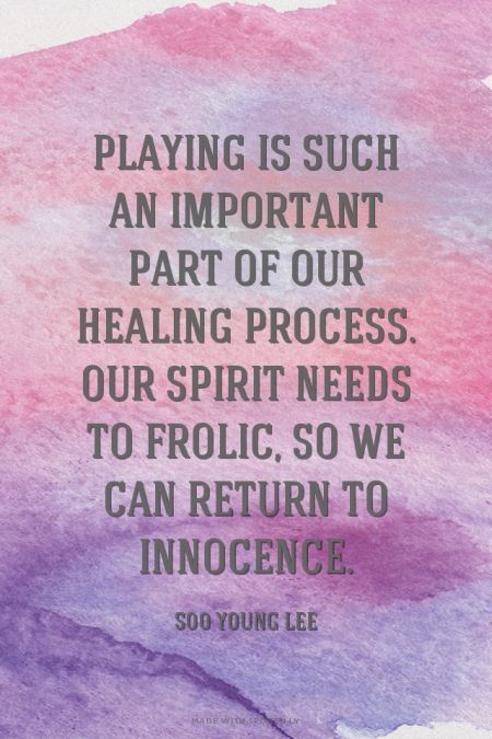 Playing is such an important part of our healing process.  Our spirit needs to f...