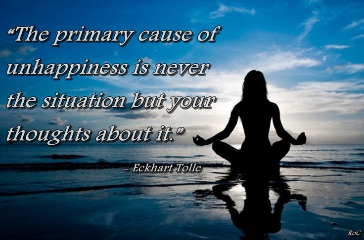 The primary cause of unhappiness is never the situation but your thoughts about ...