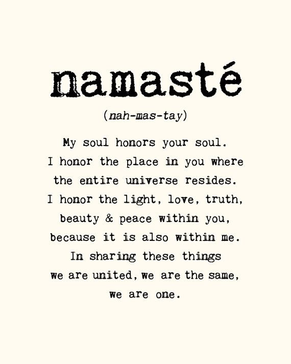 namaste (nah-mas-tay): My soul honors your soul. I honor the place in you where ...