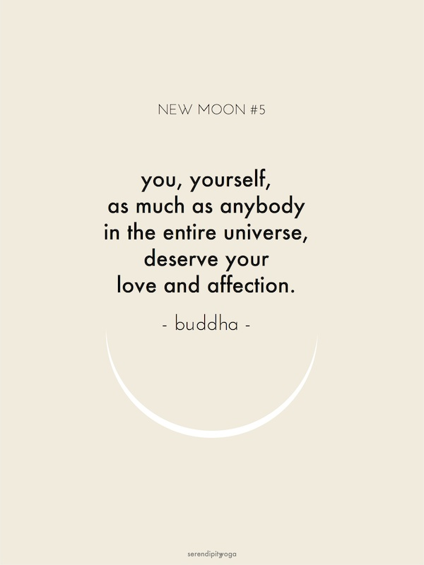 you, yourself, as much as anybody in the entire universe, deserve your love and ...