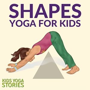 Shapes Yoga: how to teach shapes through yoga poses for kids   Kids Yoga Stories