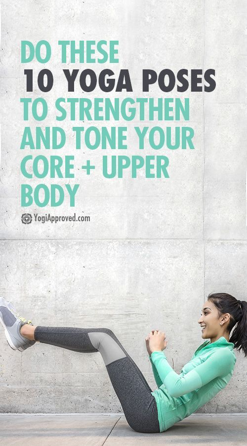 Do These 10 Yoga Poses to Strengthen and Tone Your Core + Upper Body