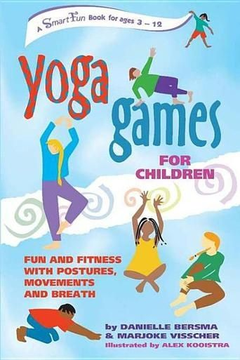 Yoga Games for Children: Fun and Fitness with Postures, Movements and Breath by ...
