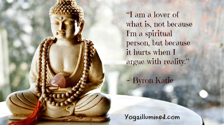 """""""I am a lover of what is, not because I'm a spiritual person, but because it h..."""
