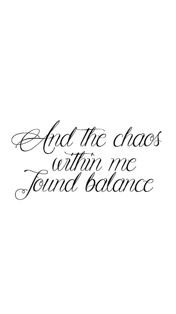 And the chaos within me found balance