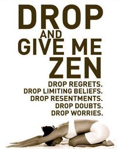 Drop and Give me Zen #freeyourmind - For those days when all one can do is over ...
