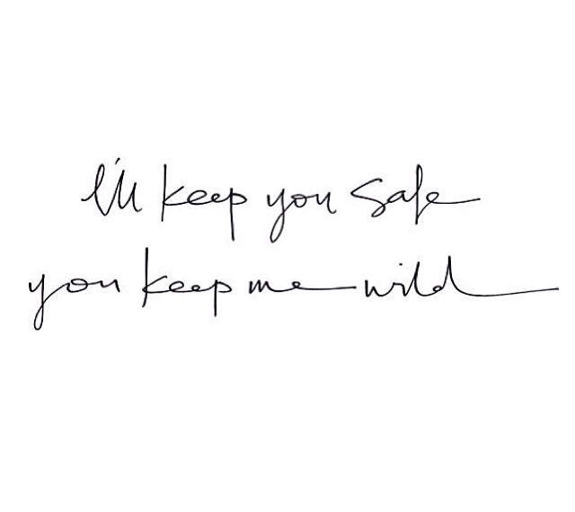 I'll keep you safe, you keep me wild
