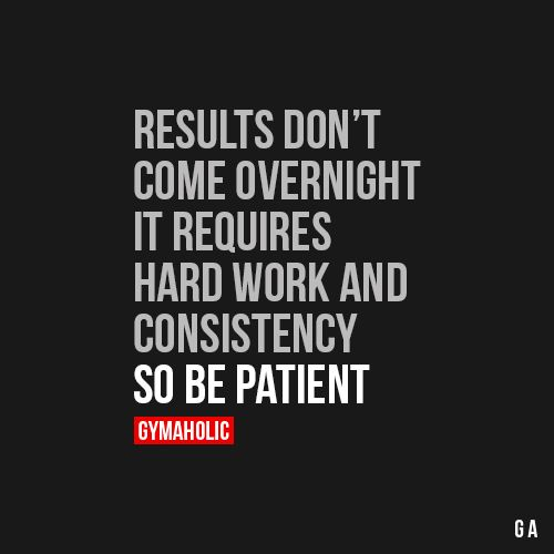 Results Don't Come Over Night It requires hard work and consistency, so b...