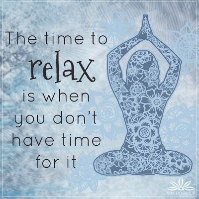 The Time to Relax This is so true!!! Find that balance before you feel…