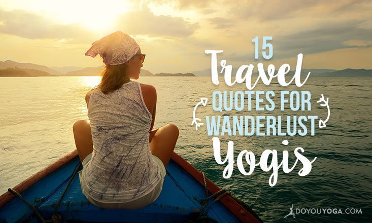 These amazing quotes will inspire travelers and yogis to hit the mat or hit the ...