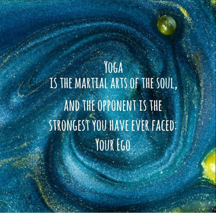 Yoga is The Martial Arts of the Soul, and the opponent is the strongest you have...