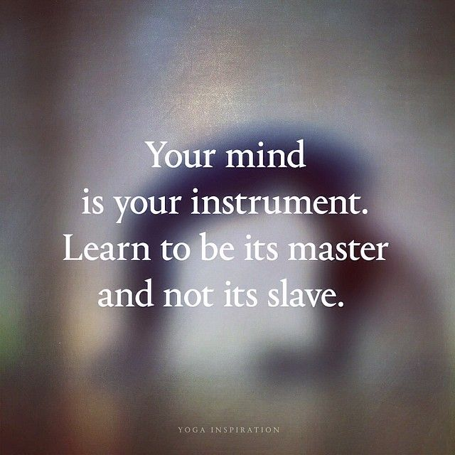Your mind is your instrument