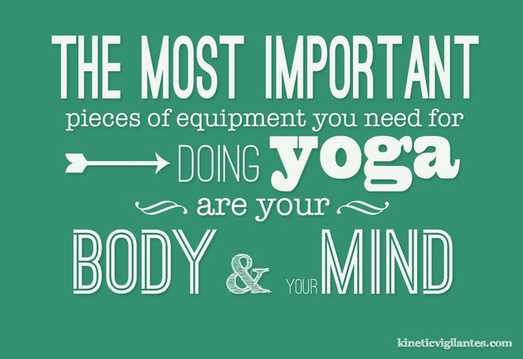 the most important pieces of equipment you need for doing yoga are your body & m...