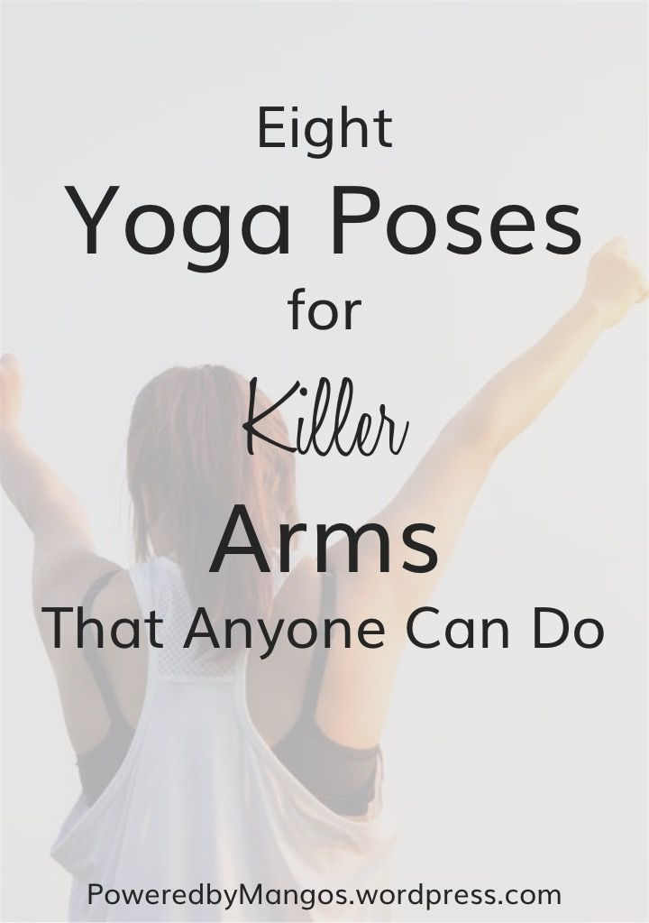 Eight Yoga Poses for Killer Arms that Anyone Can Do