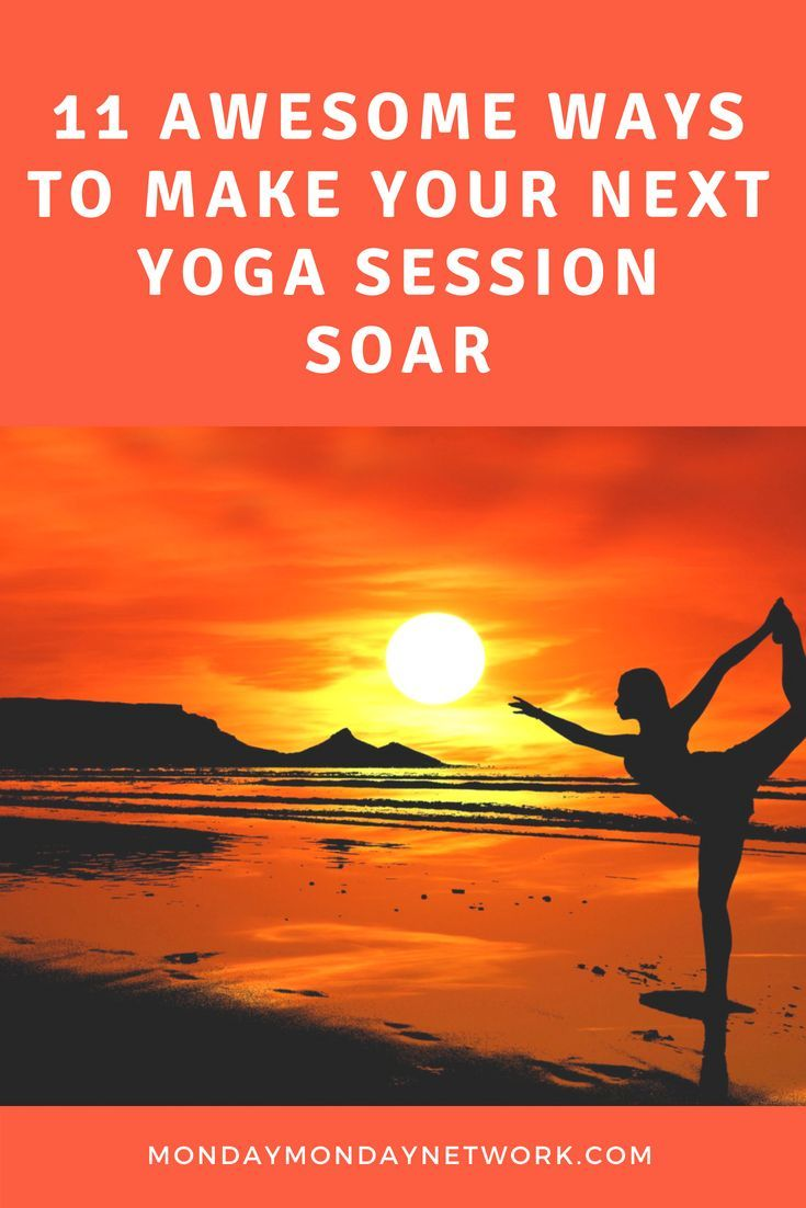 Want to make your next yoga session soar? Here are 11 ways in which to increase ...