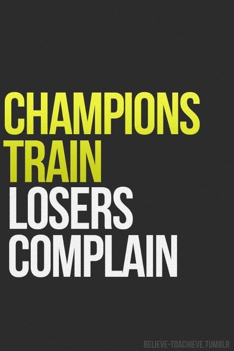 Champions train. Losers complain. #challengemagazine