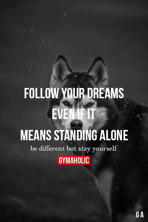 Follow Your Dreams Even If It Means Standing Alone Be different, but stay yourse...