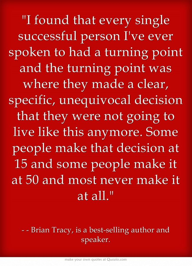 I found that every single successful person I've ever spoken to had a turnin...