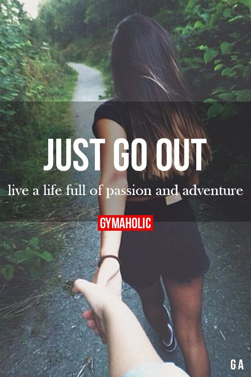 Just Go Out www.gymaholic.co/ #motivation