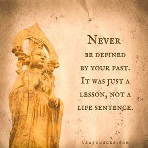 Never be defined by your past. It was just lesson, no a life sentence. Ne jamais...