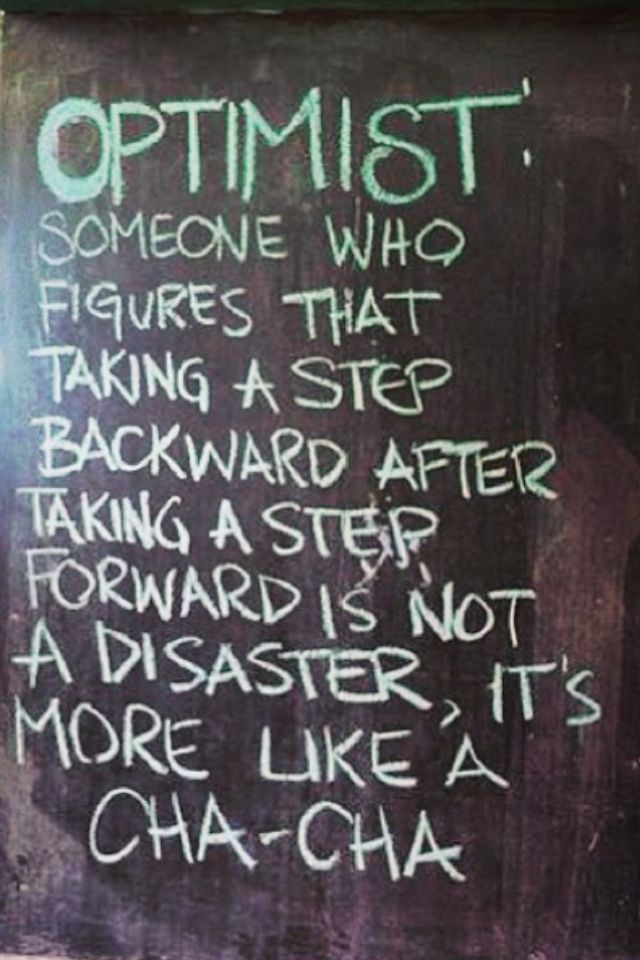 #Optimist: Someone who figures that taking a step backward after taking a step f...