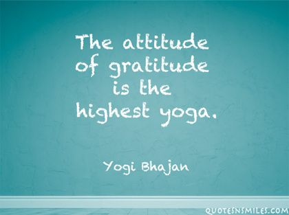 The attitude of gratitude is the highest #yoga Yogi Bhajan- Loved and pinned by ...