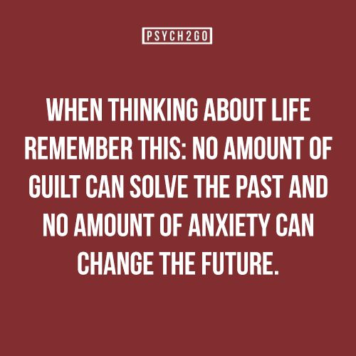 When thinking about life, remember this: No amount of guilt can solve the past, ...
