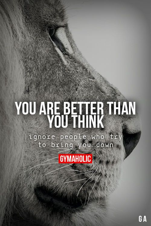gymaaholic:  You Are Better Than You Think Ignore people who try to bring you do...