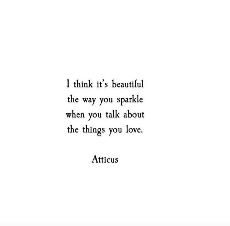 people are their/the most beautiful when they talk about the things they love, b...