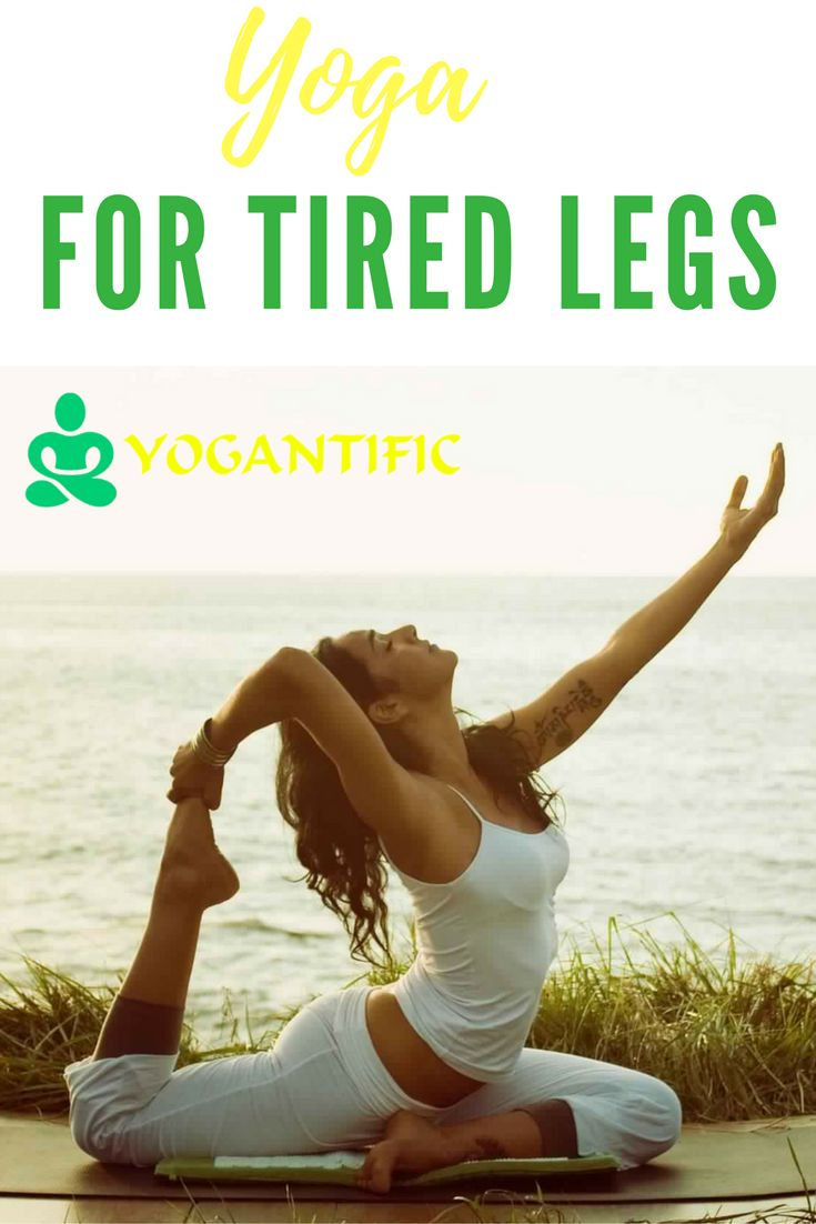 Yoga For Tired Legs - yogantific.com/...