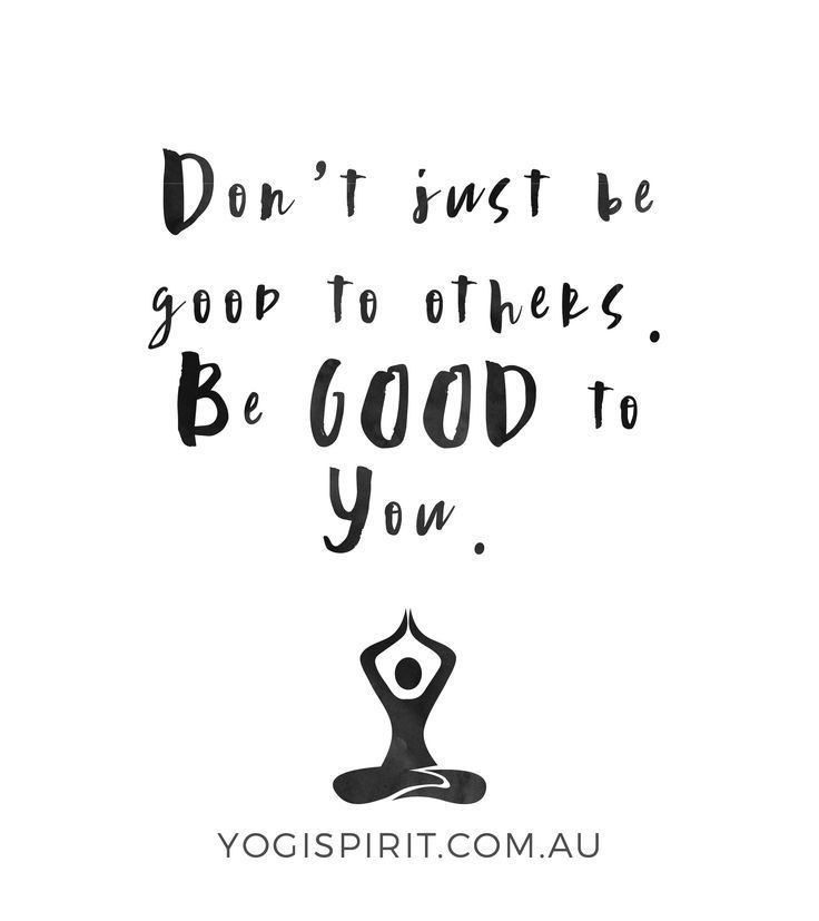 Don't just be good to others. Be good to you. #yoga #yogainspiration #yogaquote ...