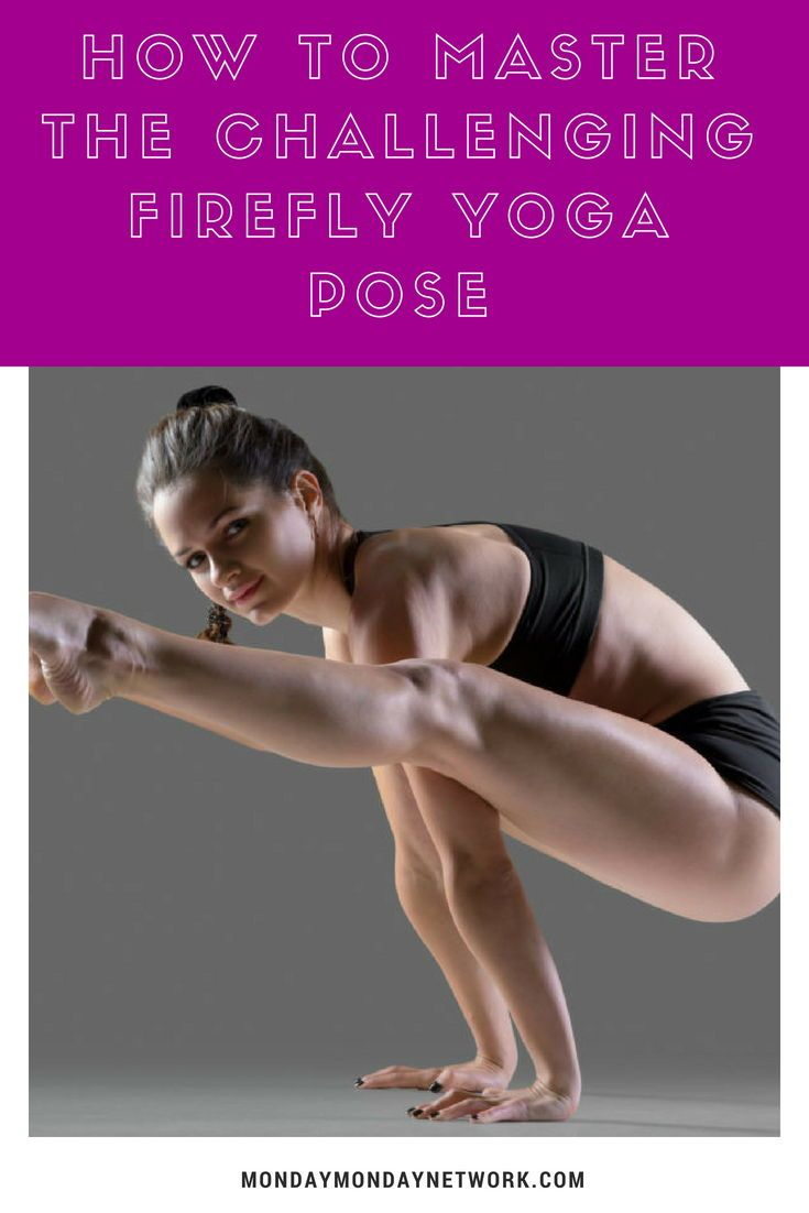 The firefly yoga pose may look terrifying. Prepare yourself mentally by seeing i...
