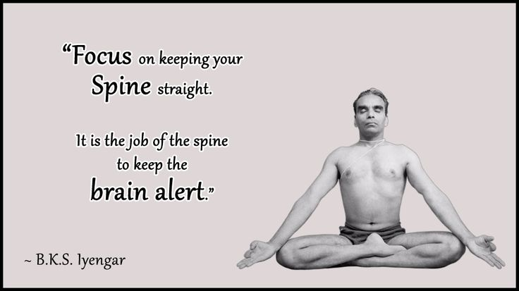 """""""Focus on keeping your spine straight. It is the job of the spine to keep the ..."""