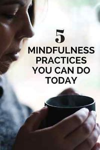5 Mindfulness Practices You Can Start Today (to help deal with the load you carr...
