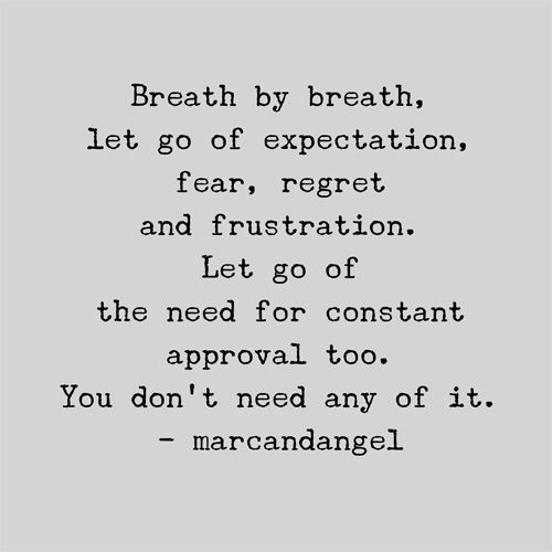 let go: expectation, fear, regret, frustration.