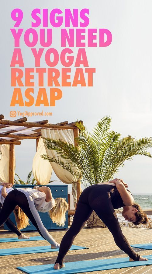 9 Warning Signs That It's Time for a Yoga Retreat