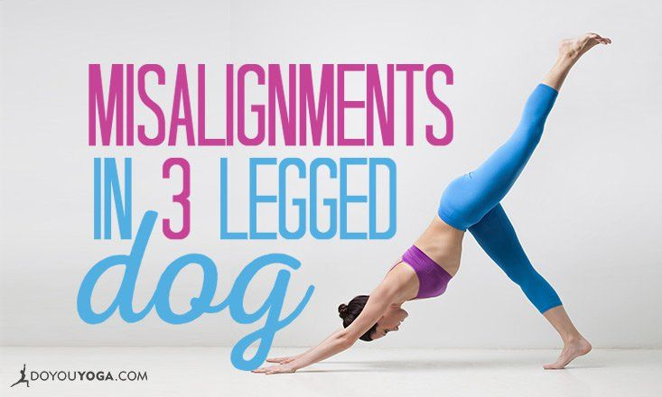Common Misalignments In-Three Legged Dog and How to Fix Them