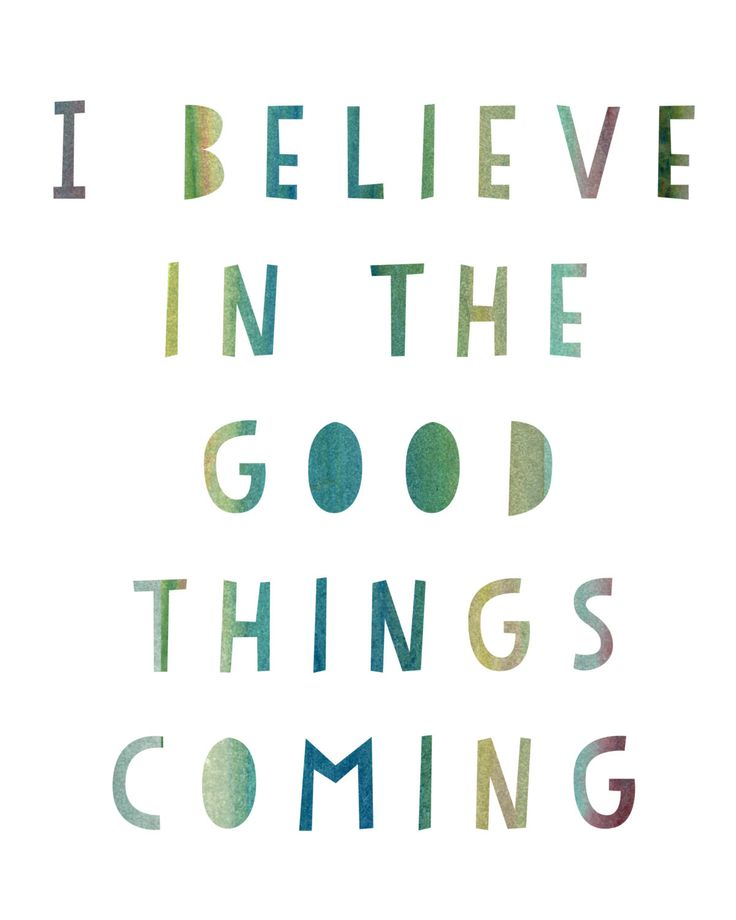 I believe in the good things coming. And what we believe, we tend to receive! :-...