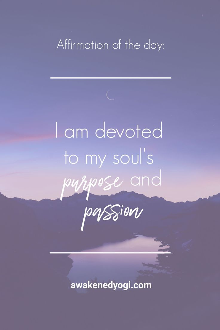 Affirmation of the Day: I Am Devoted to My Soul's Purpose and Passion. #affirm...