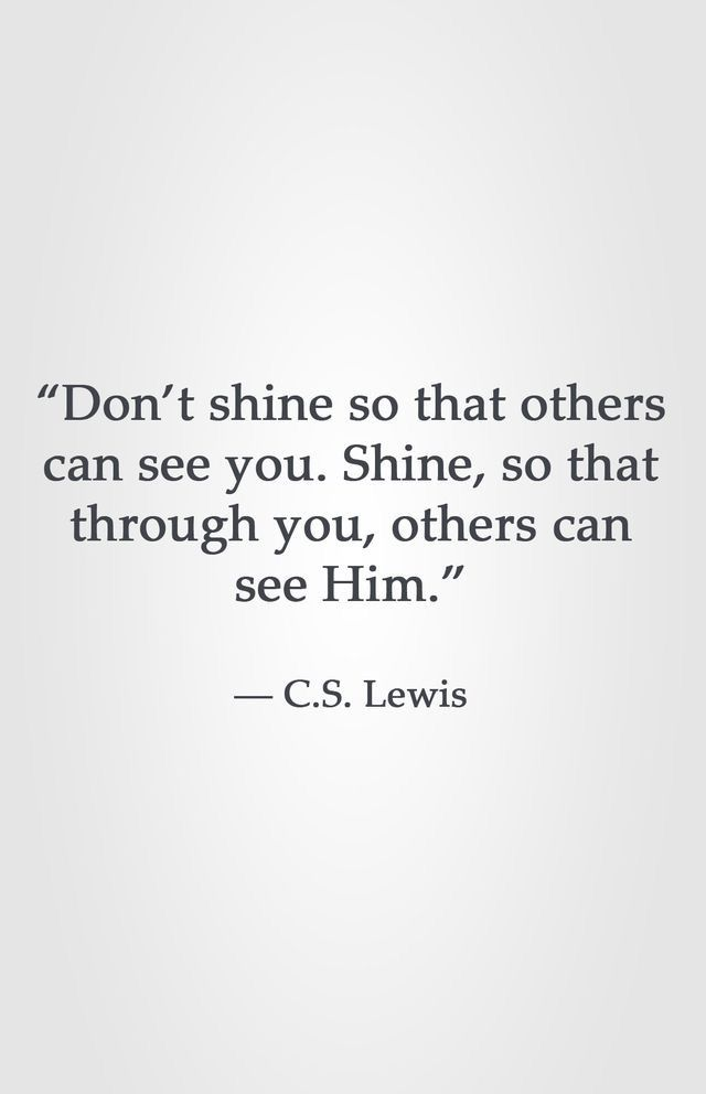 Shine so others can see God through you. #cslewis #shine #wisdomwednesday