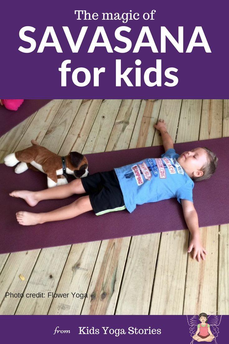 The Magic of Savasana for Kids: Savasana (resting pose) is the most important po...