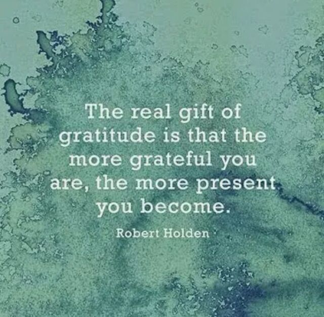 The real gift of Gratitude is that the more Grateful you are ~ the more present ...